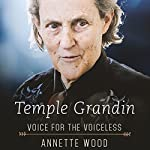 Temple Grandin: Voice for the Voiceless | Annette Wood
