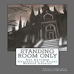 Standing Room Only: Yet Another Collection of Short Horror Stories