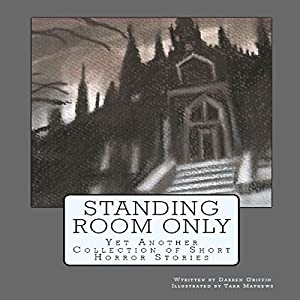 Standing Room Only: Yet Another Collection of Short Horror Stories Audiobook