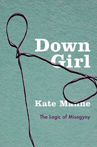 down girl the logic of misogyny kate manne 9780190604981 amazon rh amazon com Physics Solutions Manual Differential Equations