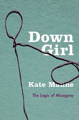Book cover from Down Girl: The Logic of Misogynyby Kate Manne