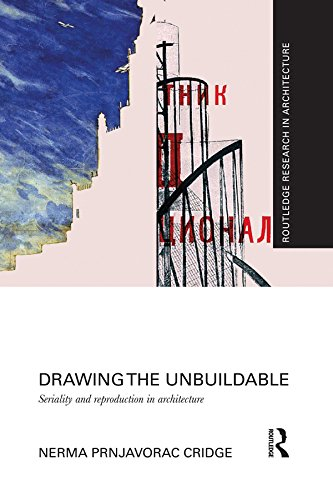 Corbusier Reproduction Le (Drawing the Unbuildable: Seriality and Reproduction in Architecture (Routledge Research in Architecture))