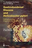 Gastroduodenal Disease and Helicobacter pylori: Pathophysiology, Diagnosis and Treatment (Current Topics in Microbiology and Immunology)