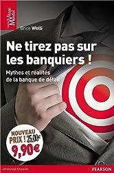 Ne tirez pas sur les banquiers ! : Mythes et réalités de la banque de détail
