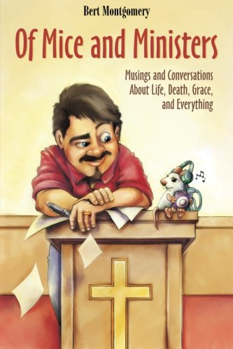 Of Mice and Ministers: Musings and Conversations About Life, Death, Grace, and Everything