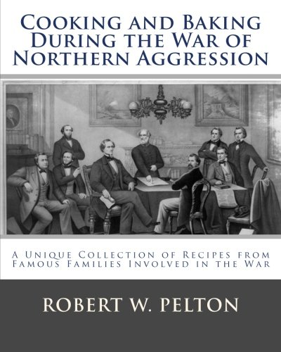 Cooking and Baking During the War of Northern Aggression: a unique collection of recipes covering everything from bread and crackers and biscuits to ... side of the War of Northern - Northern Biscuit