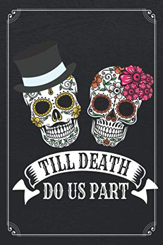 Till Death Do Us Part: Mexican Wedding Day of the Dead Notebook 120 Page Blank Lined Journal -