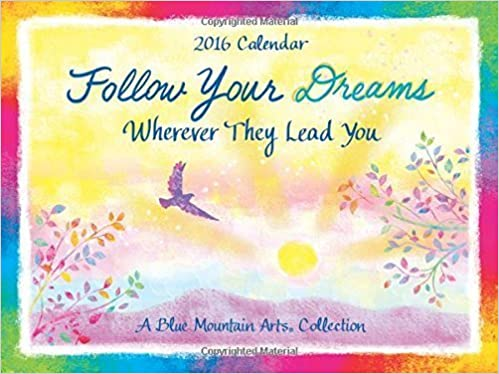 2016 Calendar: Follow Your Dreams Wherever They Lead You by
