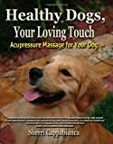 Healthy Dogs, Your Loving Touch, Sherri T. Cappabianca, 0984198202
