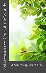 Out of the Woods: A Charming Short Story