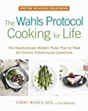 Image of The Wahls Protocol Cooking for Life: The Revolutionary Modern Paleo Plan to Treat All Chronic Autoimmune Conditions