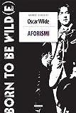 Image de Aforismi: Born to be Wild(e) (Classici del pensiero) (Italian Edition)