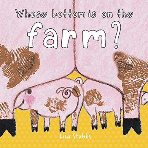 Whose Bottom Is On the Farm?: A Lift-the-Flap Book