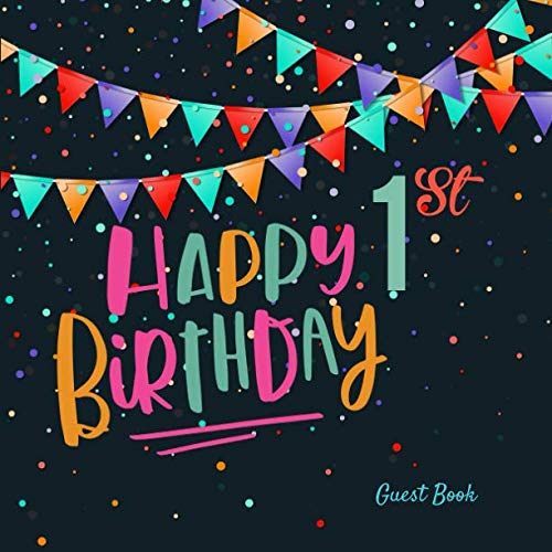 Happy 1st Birthday Guest Book: First Celebration Colorful Message Log Memory Journal Keepsake To Write In For Comments  Advice And Best Wishes (Childrens Guestbook) -