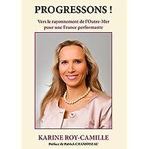 Progressons !: Vers le rayonnement de l'Outre-Mer pour une France performante. (French Edition)