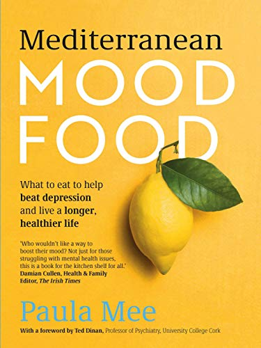 Mediterranean Mood Food: What to eat to help beat depression and live a longer, healthier life by Paula Mee