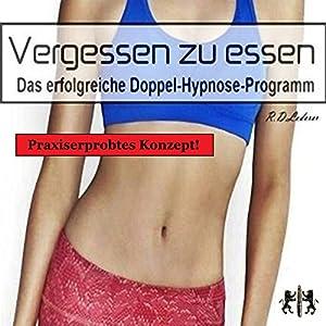 Vergessen zu essen: Das erfolgreiche Doppel-Hypnose-Programm Hörbuch