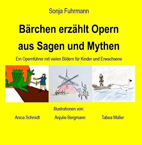 Bärchen erzählt Opern aus Sagen und Mythen: Ein Opernführer mit vielen Bildern für Kinder und Erwachsene (Bärchen erzählt Opern / Opernführer mit vielen Bildern)