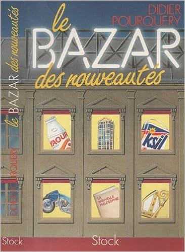 Amazon Fr Le Bazar Des Nouveautes Didier Pourquery Livres