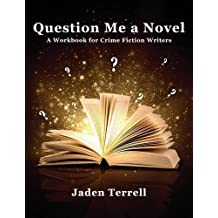 Question Me a Novel: A Workbook for Crime Fiction Writers