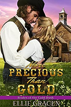 More Precious than Gold: A Clean Western Mail Order Bride Romance (Brides of the Gold Rush Book 1) by [Gracen, Ellie]