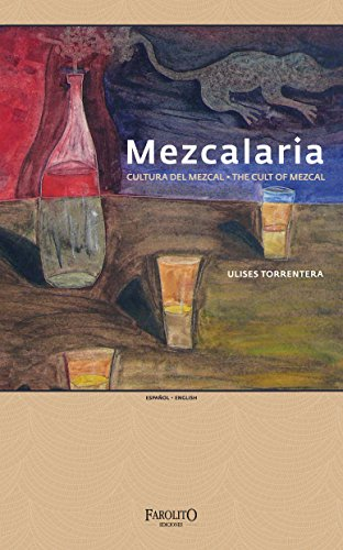 Mezcalaria - The Cult of Mezcal: Edition English / Español by Ulises Torrentera