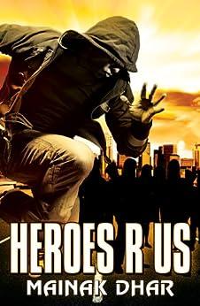 Heroes R Us: A Superhero novel by [Dhar, Mainak]