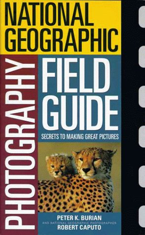 National Geographic Photography Field Guide: Secrets to Making Great Pictures (National Geographic Ultimate Field Guide To Photography)