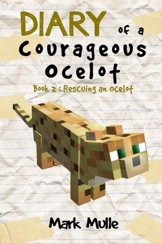 Diary Of A Courageous Ocelot (Book 2): Rescuing An Ocelot (An Unofficial Minecraft Book For Kids Ages 9 - 12 (Preteen) (Volume 2)