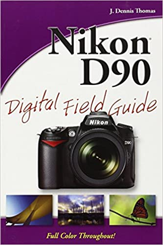 Test Driving Nikon D90 Video With 10 >> Amazon Com Nikon D90 Digital Field Guide 9780470449929 J Dennis
