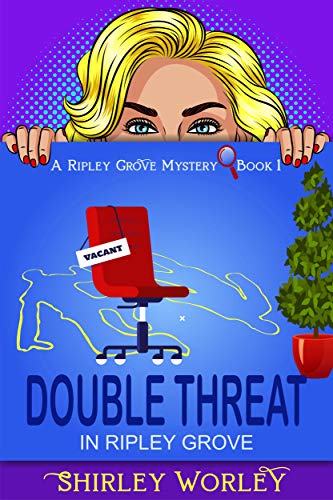 Double Threat In Ripley Grove (A Ripley Grove Mystery, Book 1): A Murder Mystery (The Ripley Grove Mystery Series) by [Worley, Shirley]