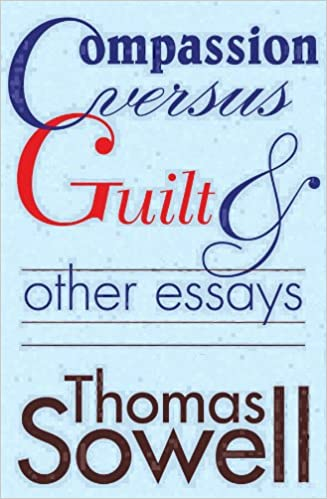 compassion versus guilt and other essays library edition thomas  compassion versus guilt and other essays library edition thomas sowell michael kevin 9780786100002 com books