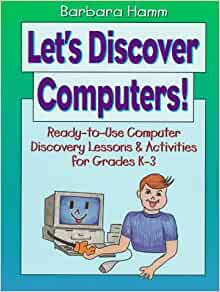 Let's Discover Computers!: Ready-To-Use Computer Discovery Lessons