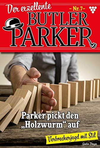 Der exzellente Butler Parker 7 – Krimi: Parker pickt den Holzwurm auf (German Edition)