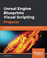 Unreal Engine Blueprints Visual Scripting Projects Front Cover
