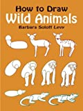 How to Draw Wild Animals, Barbara Soloff Levy, 0486408213