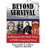 img - for [(Beyond Survival: Building on the Hard Times - A POW's Inspiring Story )] [Author: Gerald Coffee] [Nov-2013] book / textbook / text book