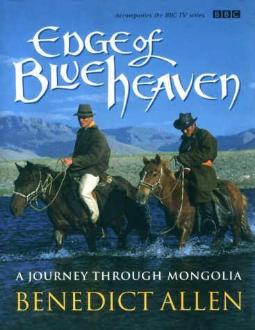 Edge of Blue Heaven: A Journey Through Mongolia