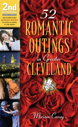 52 Romantic Outings In Greater Cleveland: Easy-to-follow Recipes For Romantic Adventure-for An Hour, An Evening, Or A Day