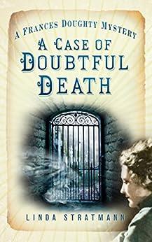 Case of Doubtful Death: A Frances Doughty Mystery (The Frances Doughty Mysteries) by [Stratmann, Linda]