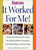 img - for It Worked for Me! Parents Reveal Their Secrets to Solving the Everyday Problems of Raising Kids, from Thumb Sucking to Schoolyard Fights book / textbook / text book