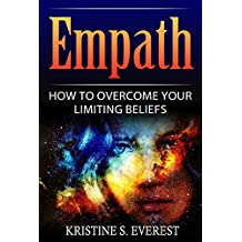 Empath: How To Overcome Your Limiting Beliefs (Survival Guide, Strategies for Sensitive People, Emotional Healing, How To Thrive)