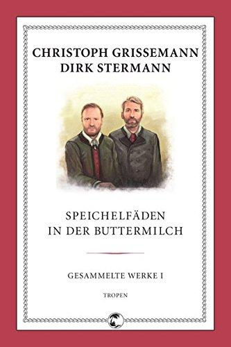 Speichelfäden in der Buttermilch: Gesammelte Werke I