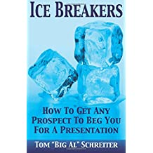 Ice Breakers! How To Get Any Prospect To Beg You for a Presentation