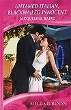 Untamed Italian, Blackmailed Innocent (Mills & Boon Hardback Romance)