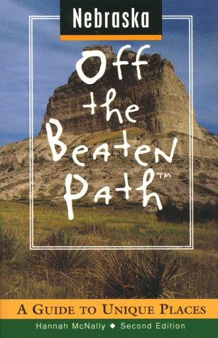 Nebraska Off the Beaten Path: A Guide to Unique Places (Off the Beaten Path Series)