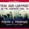 Fear and Loathing: On the Campaign Trail '72 Audiobook by Hunter S. Thompson Narrated by Scott Sowers