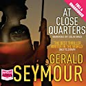 At Close Quarters Audiobook by Gerald Seymour Narrated by Colin Mace