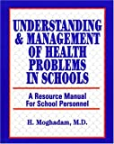 Understanding and Management of Health Problems in Schools, H. Moghadam, 1550591215