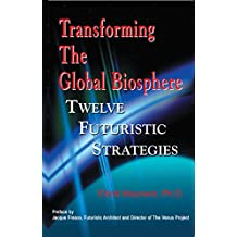 Transforming The Global Biosphere: Twelve Futuristic Strategies